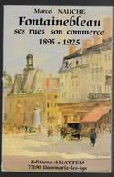 77 - FONTAINEBLEAU -  Ses Rues Son Commerce - Marcel NAUCHE - Editions AMATEEIS - 1985 - Ile-de-France