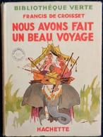 Francis De Croisset - Nous Avons Fait Un Beau Voyage -  Bibliothèque Verte - ( 1941 ) - Illustrations : André Pécoud . - Livres, BD, Revues