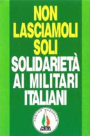 [MD2653] CPM - DESTRA NAZIONALE - M.S.I. - NON LASCIAMOLI SOLI - SOLIDARIETA' AI MILITARI ITALIANI - NV - Partis Politiques & élections