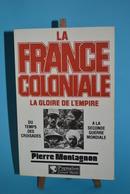 La France Coloniale - La Gloire De L'empire - Pierre Montagnon - Libri
