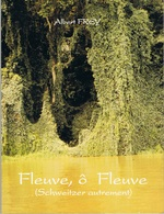 FREY Albert - Fleuve, ô Fleuve (Schweitzer Autrement) - Histoire