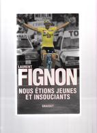 LAURENT FIGNON NOUS ETIONS JEUNES ET INSOUCIANTS   ( Vélo Cyclisme Tour De France Sport) GRASSET  2009 - Livres, BD, Revues