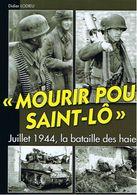 Mourir Pour Saint-Lô Juillet 1944, La Bataille Des Haies ( Débarquement GI USA NORMANDIE ) - 1939-45