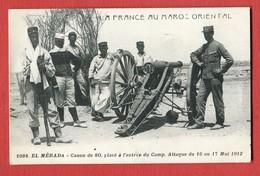 La France Au Maroc Oriental N°1088 EL MERADA Canon De 80 Entree Du Camp Attaque De 1912 - Maroc