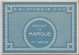 LIVRET BIBLIOTHEQUE DMC POINT DE MARQUE IIe SERIE EDITIONS DILLMONT MULHOUSE BRODERIE ALPHABET COTON LIN SOIE DENTELLE - Mode