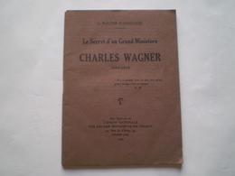 Charles Wagner 1852.1918; Le Secret D'un Grand Ministère. Pasteur; Eglise Réformée De France.Wautier D'Aygalliers. - Biographie