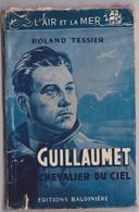HENRI GUILLAUMET CHEVALIER DU CIEL PAR ROLAND TESSIER EO LA BAUDINIERE AVIATEUR AVIATION GUERRE MERMOZ SAINT-EXUPERY - Biographie