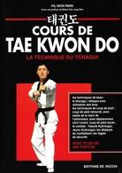 COURS DE TAE KWON DO, LA TECHNIQUE DU TCHAGUI DE PIL-WON PARK ED. DE VECCHI - Sport