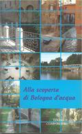 Bologna, Alla Scoperta Di Bologna D'acqua, S.d., Editrice Compositori, 64 Pp. - Autres