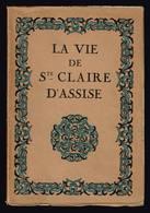 La Vie De Ste Claire D'Assise - Camille Mauclair - 1924 - 260 Pages 19 X 13 Cm - Religion