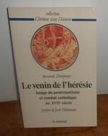Le Venin De L'hérésie. Bernard Dompnier. 1985. - Religion