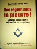 Béziers Montpellier Nimes Perpignan Narbonne UNE REGION SOUS LA PIEUVRE LA FRANC-MAÇONNERIE EN LANGUEDOC Franc-maçon - Livres, BD, Revues