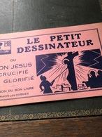 Le Petit Dessinateur Du Bon Jésus Crucifié Et Glorifié(livre De 10 Pages De 23cm Sur 15,5cm) - Religion & Esotérisme