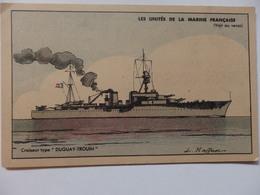 """Carte """"Les Unités De La Marine Française"""" Croiseur Type """"Duguay-Trouin"""" Signé Haffner. - Ships"""