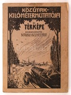 Nagy Gusztáv: Közútak Kilométer Mutatója és Térképe. Székesfehérvár, 1927, Szerzői Kiadás. Kiadói Illusztrált Papírkötés - Cartes