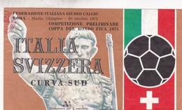 ITALIA~SVIZZERA, 1973, CURVA SUD. FEDERAZIONE ITALIANA GIUOCO CALCIO, ROMA. COMPETIZIONE PRELIMINARE FIFA 1974  - BLEUP - Tickets - Vouchers