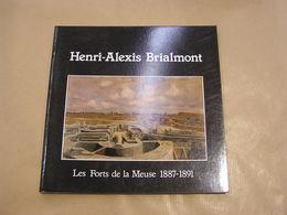 HENRI ALEXIS BRIALMONT Les Forts De La Meuse 1887 1891 Régionalisme Fortifications Défense Construction Architecture - Culture