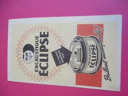 Buvard/ Encaustique ECLIPSE/ A L'essence De Térébenthine Pure/Brillant Incomparable /1935-1955      BUV302 - Wassen En Poetsen