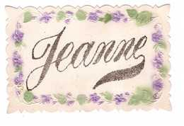 Carte Gaufrée Relief Cpa Fantaisie Prénom Jeanne , Pourtour Gaufré Fleurs , Jeanne En Pailletté - Prénoms