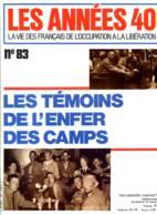 LES ANNEES 40 N° 83 Témoins Camps Buchenwald Ravensbruck Mauthausen Dachau Neuengamme ,  Histoire Guerre - Histoire