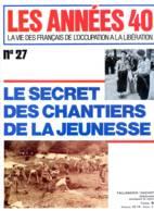 LES ANNEES 40 N° 27 Secret Des Chantiers De La Jeunesse , Cadres Uriage , Commissions D'armistice , Histoire Guerre - Geschiedenis