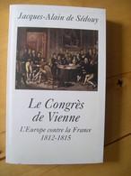 Le Congrès De Vienne - L'europe Contre La France, 1812-1815 - Jacques-Alain De Sedouy - Histoire
