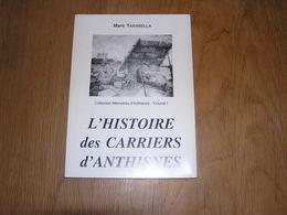 L' HISTOIRE DES CARRIERES D' ANTHISNES M Tarabella Régionalisme Condroz Carrière Pierre Bleue Granit Industrie Tailleur - Culture