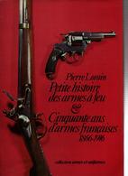 PETITE HISTOIRE DES ARMES A FEU CINQUANTE ANS D ARMES FRANCAISES 1866 1916 PAR P. LORAIN - Armes Neutralisées