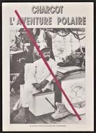 """Charcot L'Aventure Polaire _ Le Commandant Charcot Sur Le """" Français """" 1903 _ Le Havre _ Expédition Polaire Antartique - Personnages Historiques"""