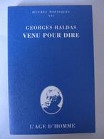 Georges Haldas - Oeuvres Poétiques. VII. Venu Pour Dire - Poésie