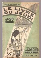 Le Sorcier De La Mer De Jean D'Agraives Collection Le Livre Du Jeudi  N°34 Du16/12 1926 Editions Hachette - Libros, Revistas, Cómics
