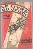 Le Sorcier De La Mer De Jean D'Agraives Collection Le Livre Du Jeudi  N°37 Du 06/01 1927 Editions Hachette - Libri, Riviste, Fumetti