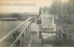 GERMIGNY L'EVEQUE PONT DETRUIT PAR LES ALLEMANDS EN RETRAITE GUERRE 14 - 18 - Guerre 1914-18