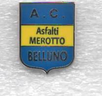 AC Asfalti Merotto Belluno Calcio  Pins Soccer Football  Football Club - Calcio