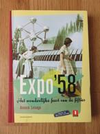 Expo'58 Het Wonderlijke Feest Van De Fifties Annick Lesage Standaard Uitgeverij 2008 271blz - Histoire