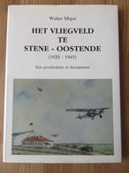 Het Vliegveld Te Stene - Oostende 1920-1945 Walter Major 1993 175blz - Geschiedenis