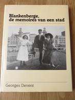 Blankenberge, De Memoires Van Een Stad Georges Devent Uitgeverij Marc Van De Wiele Brugge 152blz 1994 - Blankenberge