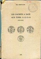 Jean Chevalier: Les Cachets à Date Aux Types 11-12-13-14  86 Pages Ed 1976. Couverture Fatiguée - Oblitérations