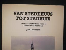 VAN STEDEHUUS TOT STADHUIS 600 JAAR GESCHIEDENIS BOEK RÉGIONALISME BELGIQUE FLANDRE OCCIDENTALE ROULERS - Roeselare