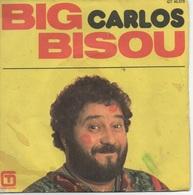 45T. CARLOS.   BIG BISOU - Vinyles