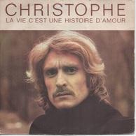 45T. CHRISTOPHE.  La Vie C'est Une Histoire D'amour  -  Les Jours Ou Rien Ne Va - Vinyles