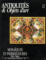 Antiquités Et Objets D'art N° 17 : Mosaiques Et Pierres Dures (Paris - Naples) - Art