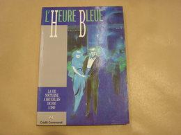 L' HEURE BLEUE La Vie Nocturne à Bruxelles De 1830 à 1940 Régionalisme Music Hall Guinguette Théatre Cinéma Café Cirque - Culture