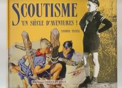 Scoutisme Un Siècle D'aventure ! Par Antoine Pascal Magnifique Ouvrage Orné De Nombreux Dessins De Pierre Joubert - Scoutisme
