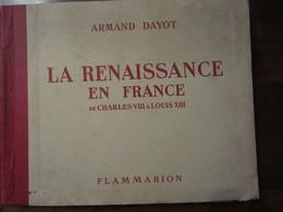 LA RENAISSANCE EN FRANCE DE CHARLES VIII A LOUIS XIII    ARMAND DAYOT EDITEUR FLAMMARION VERS 1900 - Histoire