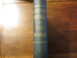 DEMEURES INSPIREES ET SITES ROMANESQUES TOME I DE PAUL EMILE CADILHAC ET RAYMOND LECUYER 1949 - Histoire