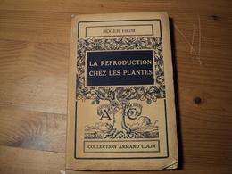 LA REPRODUCTION CHEZ LES PLANTES. 1942. COLLECTION ARMAND COLIN N°220 ROGER HEIM. SOUS DIRECTEUR AU MUSEUM NATIONAL D H - Sciences