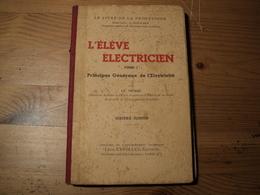 L ELEVE ELECTRICIEN TOME 1. PRINCIPES GENERAUX DE L ELECTRICITE. 1943 PAR G. NERE INGENIEUR DIPLOME DE L ECOLE SUPERIEU - Sciences & Technique