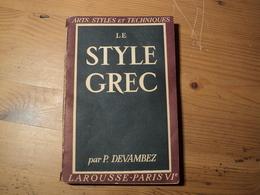 LE STYLE GREC. 1944. LAROUSSE COLLECTION ARTS STYLES ET TECHNIQUES PAR PIERRE DEVAMBEZ CONSERVATEUR DES MUSEES NATIONAU - Art