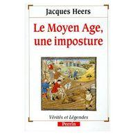 Le Moyen Age,une Imposture Jacques Heers +++TBE+++ PORT GRATUIT - Histoire